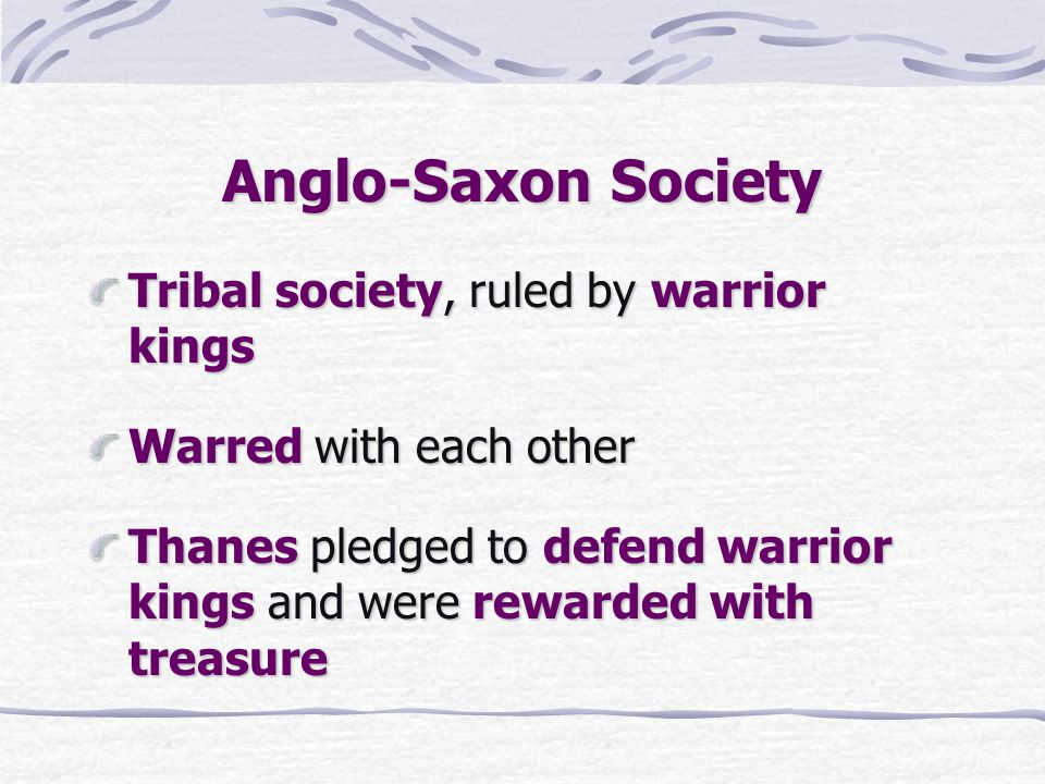 Anglo-Saxon Society Tribal society, ruled by warrior kings