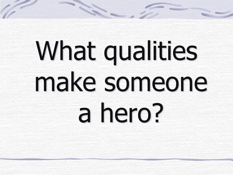 What qualities make someone a hero