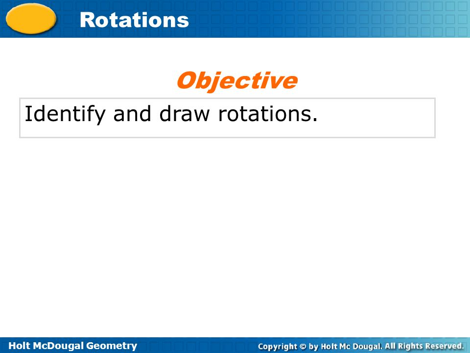 Objective Identify and draw rotations.