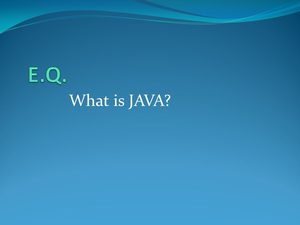 E.Q. What is JAVA