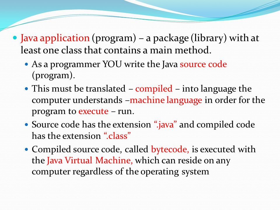 Java application (program) – a package (library) with at least one class that contains a main method.
