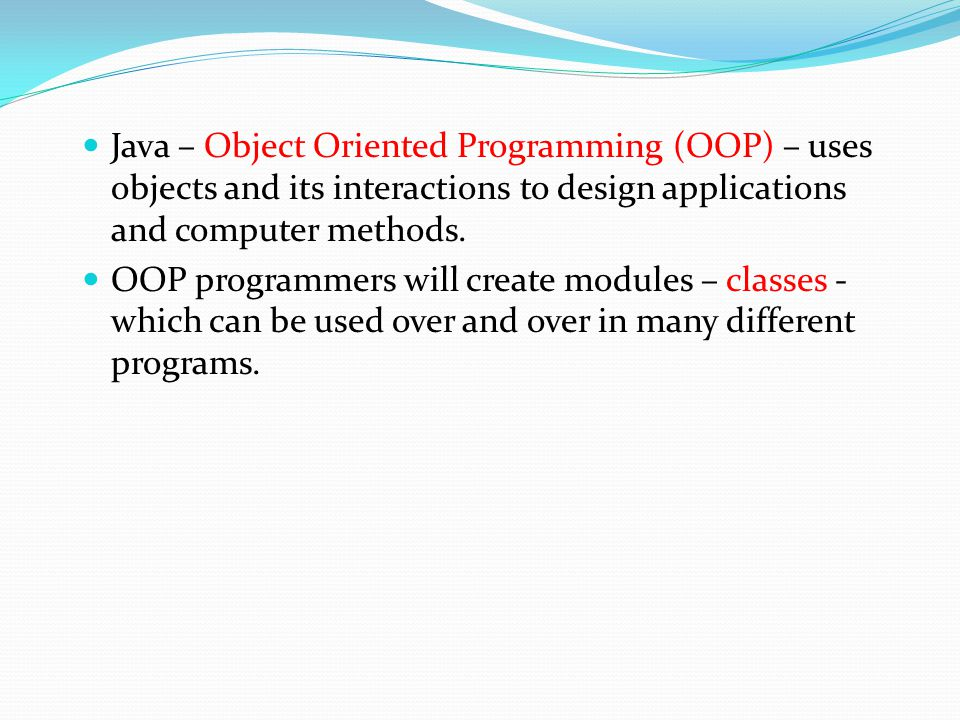 Java – Object Oriented Programming (OOP) – uses objects and its interactions to design applications and computer methods.