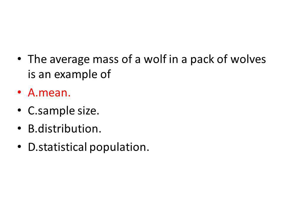 The average mass of a wolf in a pack of wolves is an example of