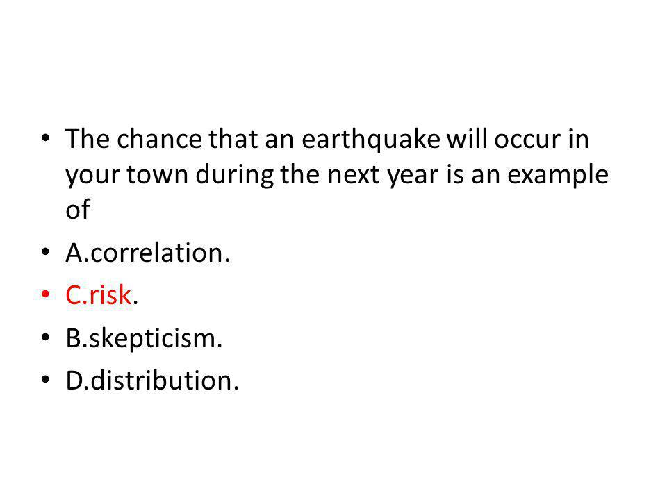 The chance that an earthquake will occur in your town during the next year is an example of