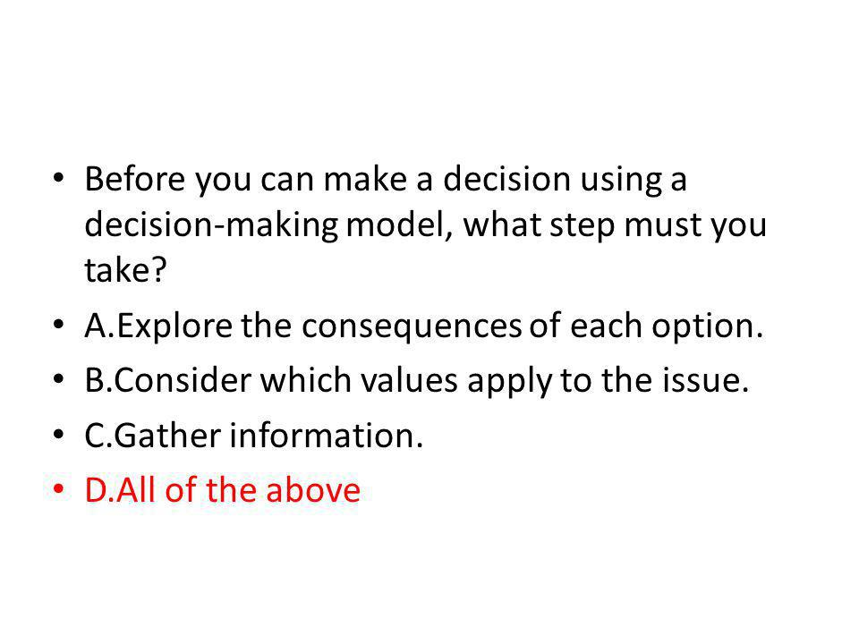 Before you can make a decision using a decision-making model, what step must you take
