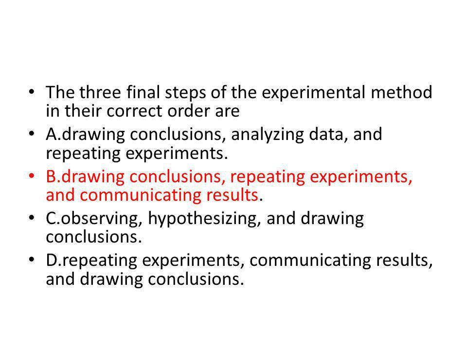 The three final steps of the experimental method in their correct order are