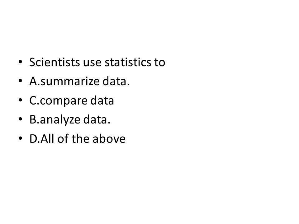 Scientists use statistics to