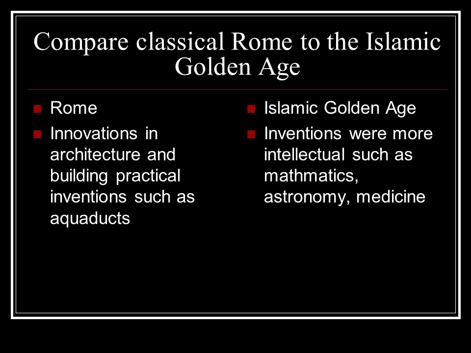 Compare classical Rome to the Islamic Golden Age