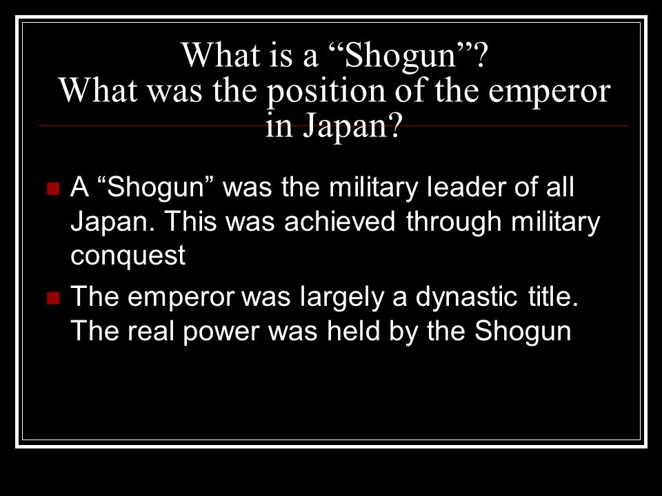 What is a Shogun What was the position of the emperor in Japan