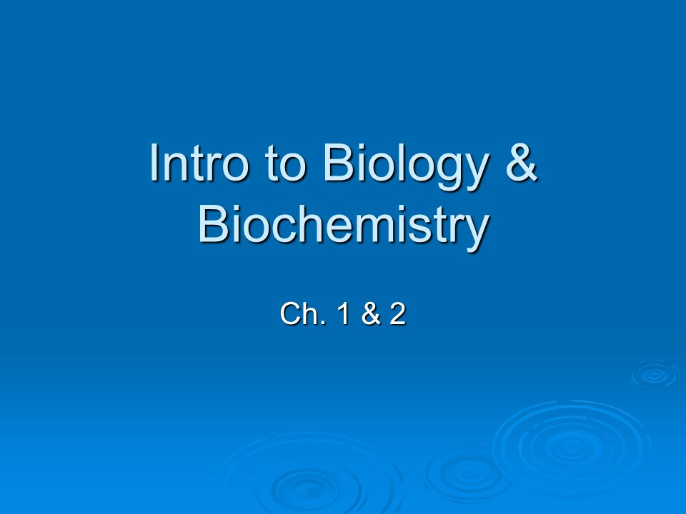 Intro to Biology & Biochemistry
