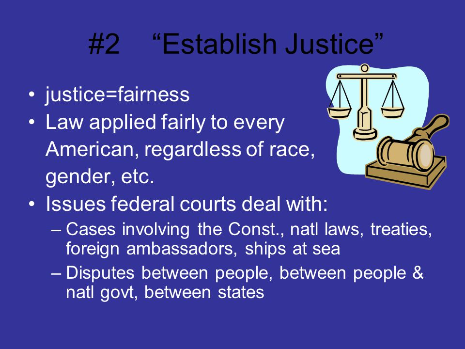 #2 Establish Justice justice=fairness Law applied fairly to every