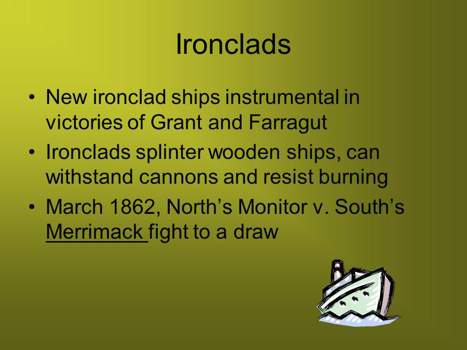 Ironclads New ironclad ships instrumental in victories of Grant and Farragut.