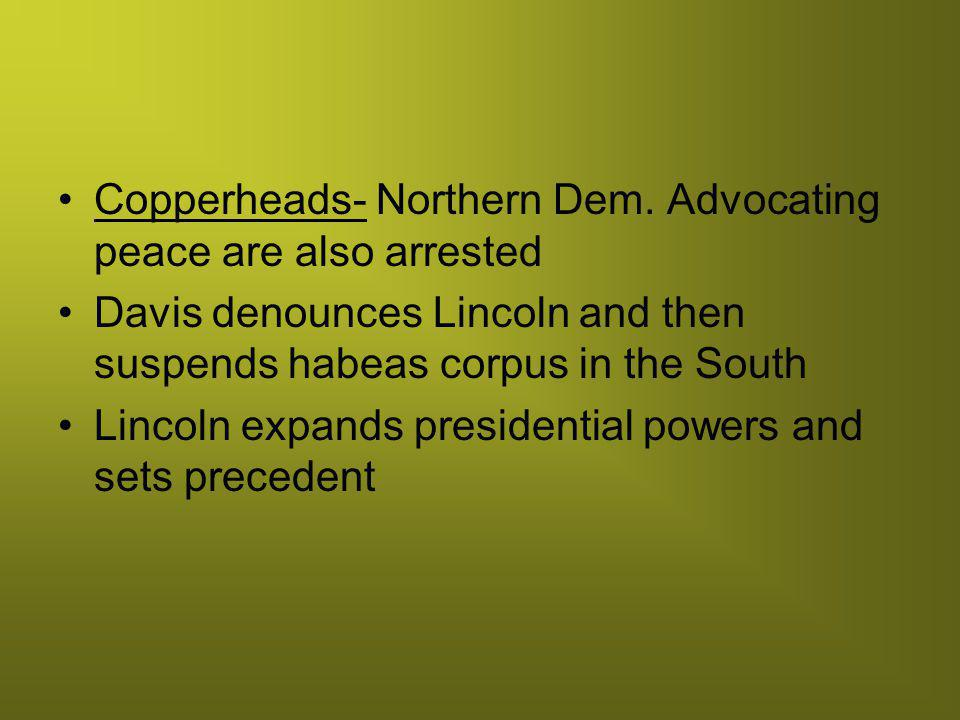 Copperheads- Northern Dem. Advocating peace are also arrested