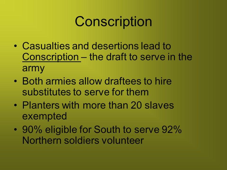 Conscription Casualties and desertions lead to Conscription – the draft to serve in the army.
