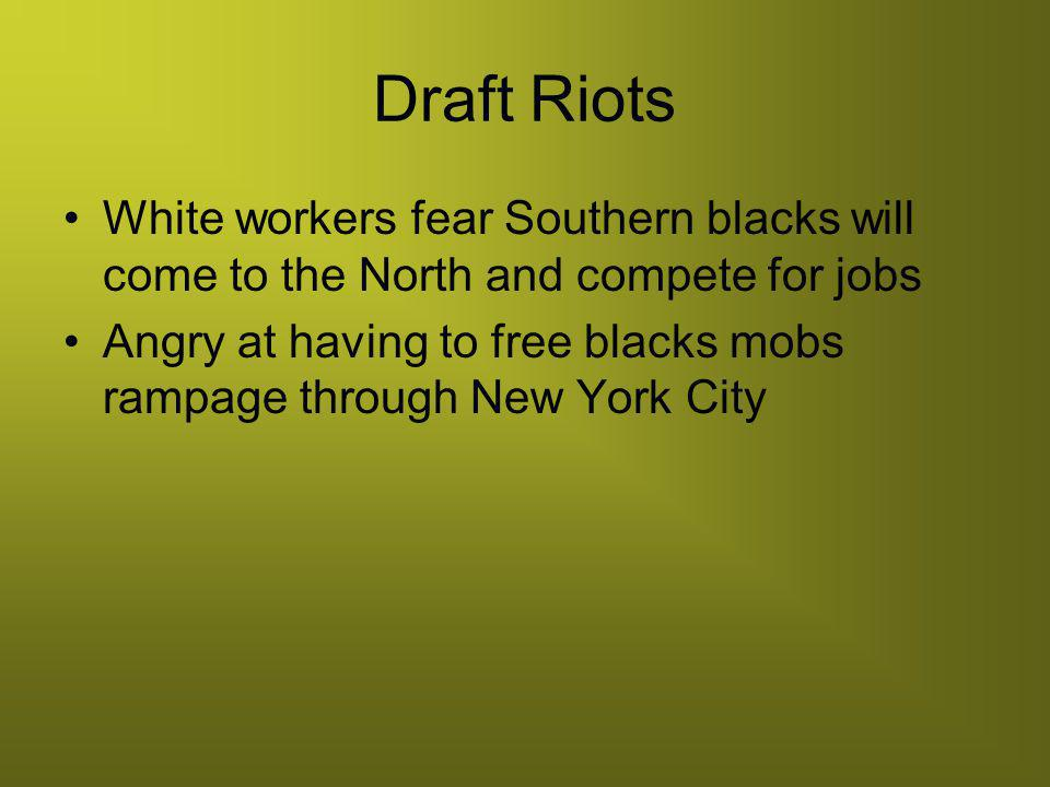 Draft Riots White workers fear Southern blacks will come to the North and compete for jobs.