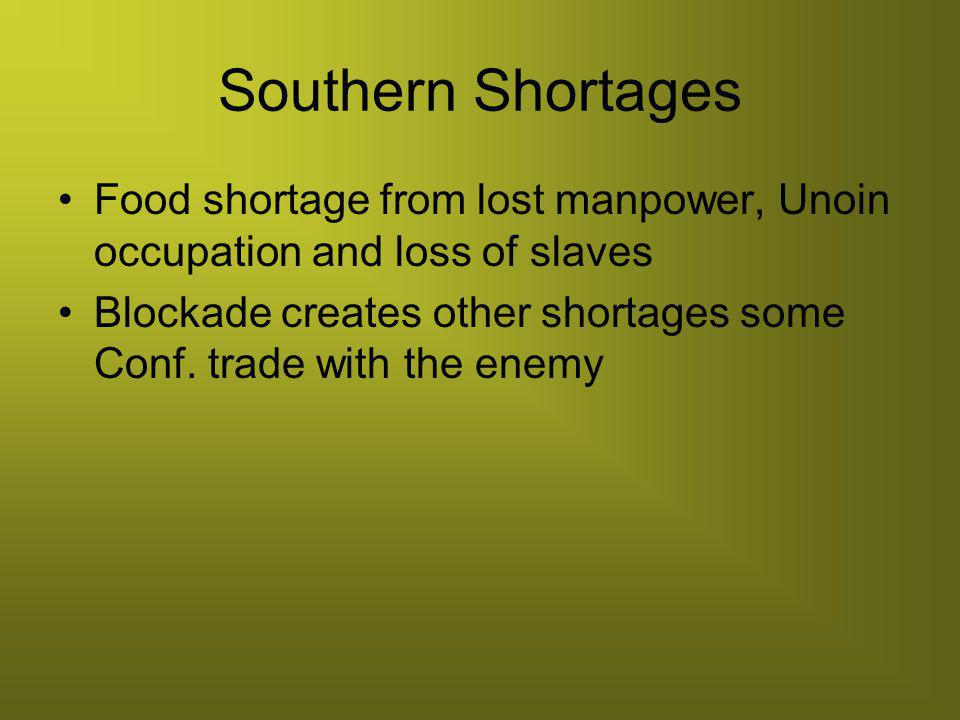 Southern Shortages Food shortage from lost manpower, Unoin occupation and loss of slaves.