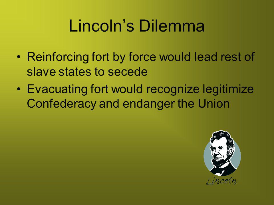 Lincoln's Dilemma Reinforcing fort by force would lead rest of slave states to secede.