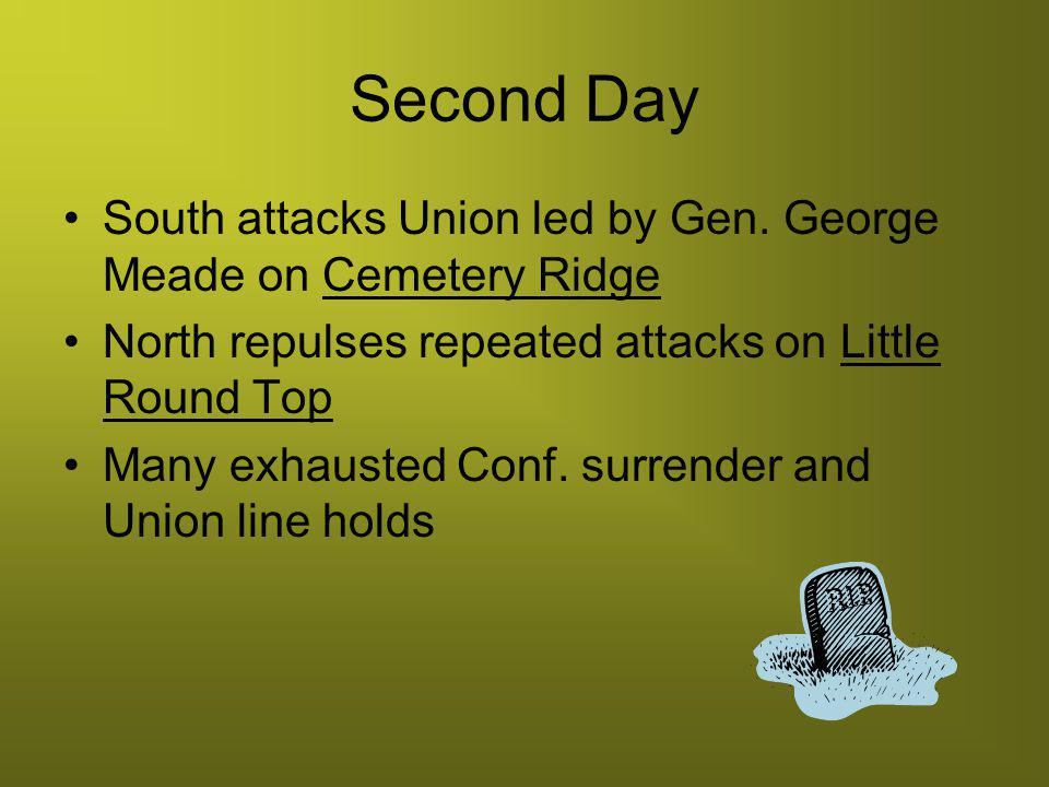 Second Day South attacks Union led by Gen. George Meade on Cemetery Ridge. North repulses repeated attacks on Little Round Top.