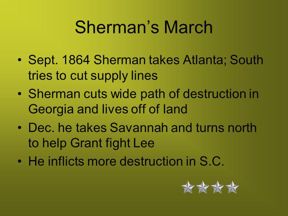 Sherman's March Sept. 1864 Sherman takes Atlanta; South tries to cut supply lines.
