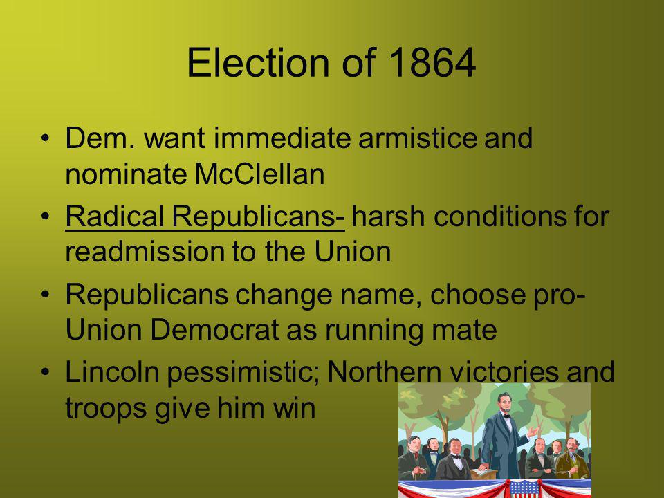 Election of 1864 Dem. want immediate armistice and nominate McClellan