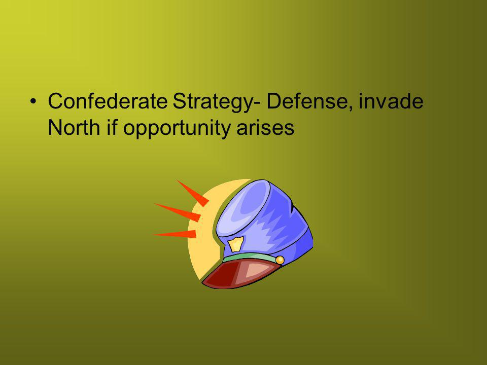 Confederate Strategy- Defense, invade North if opportunity arises