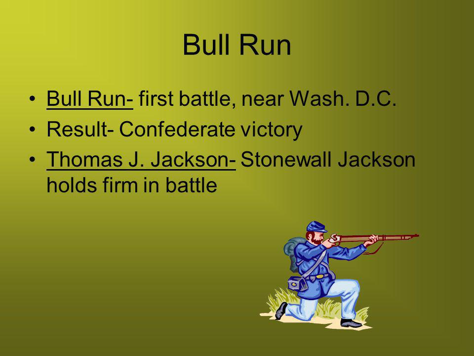 Bull Run Bull Run- first battle, near Wash. D.C.