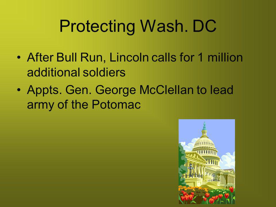 Protecting Wash. DC After Bull Run, Lincoln calls for 1 million additional soldiers.