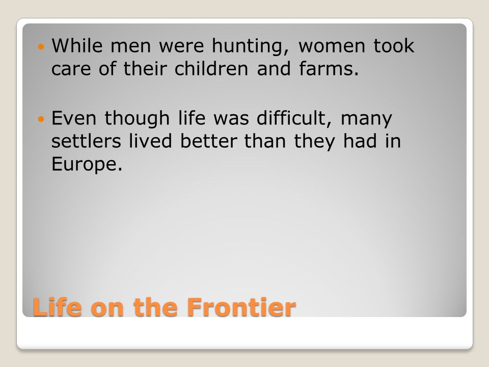 While men were hunting, women took care of their children and farms.