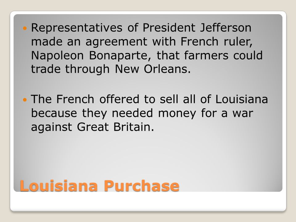 Representatives of President Jefferson made an agreement with French ruler, Napoleon Bonaparte, that farmers could trade through New Orleans.