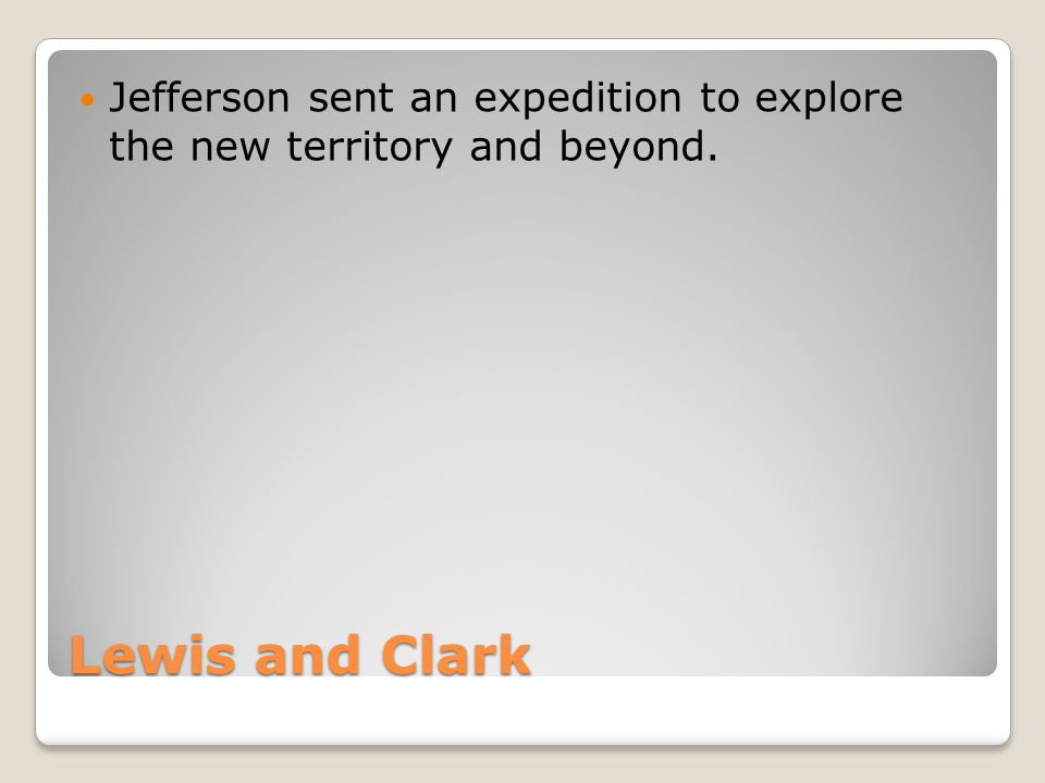 Jefferson sent an expedition to explore the new territory and beyond.