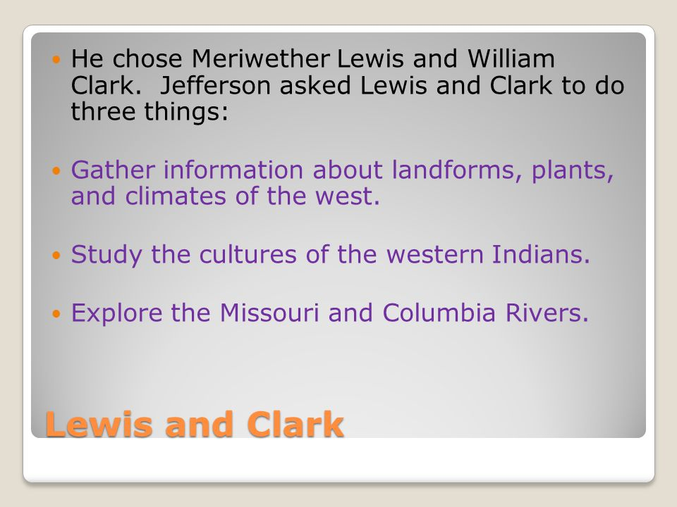 He chose Meriwether Lewis and William Clark