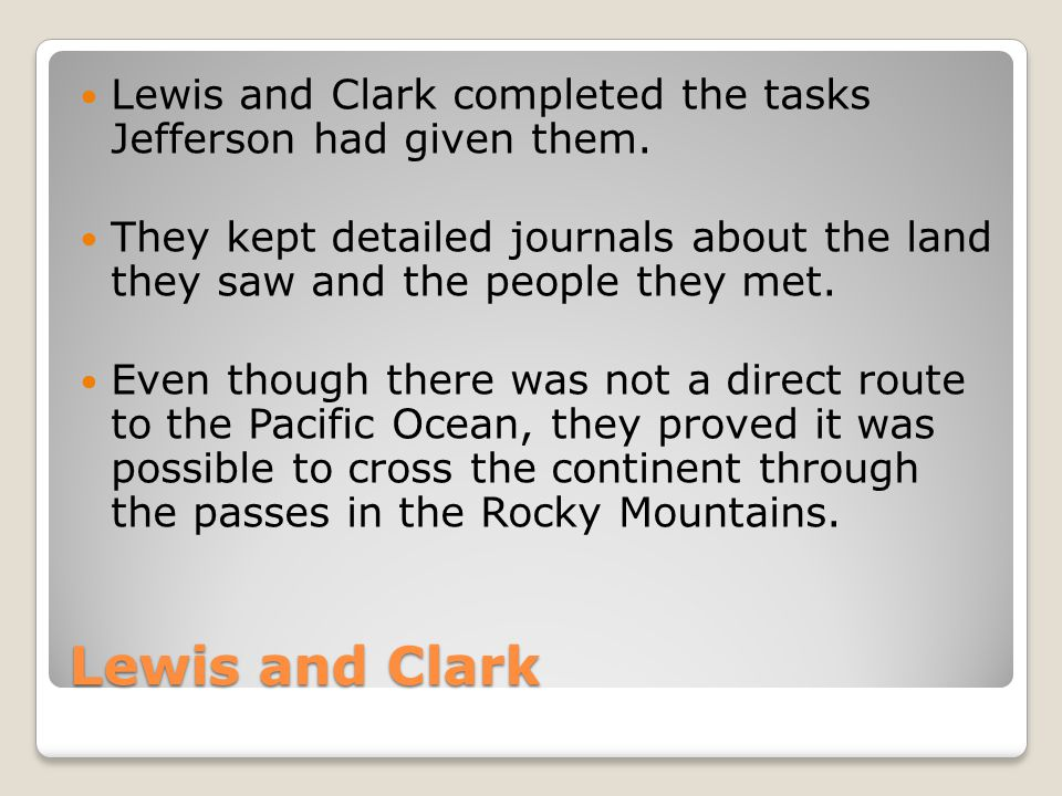 Lewis and Clark completed the tasks Jefferson had given them.
