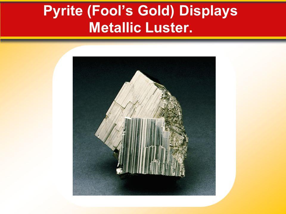 Pyrite (Fool's Gold) Displays Metallic Luster.