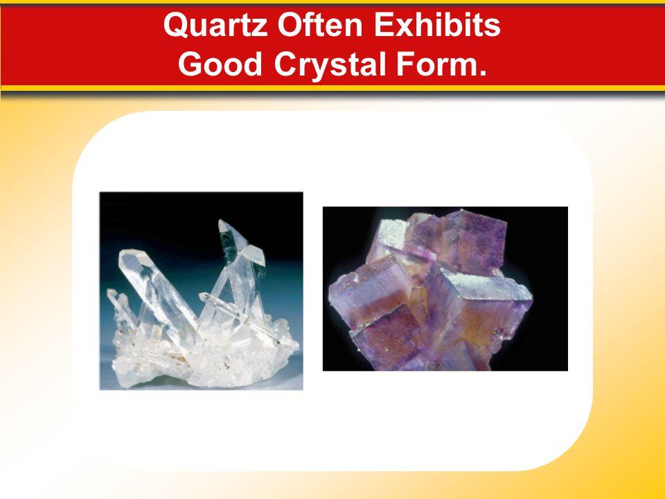 Quartz Often Exhibits Good Crystal Form.