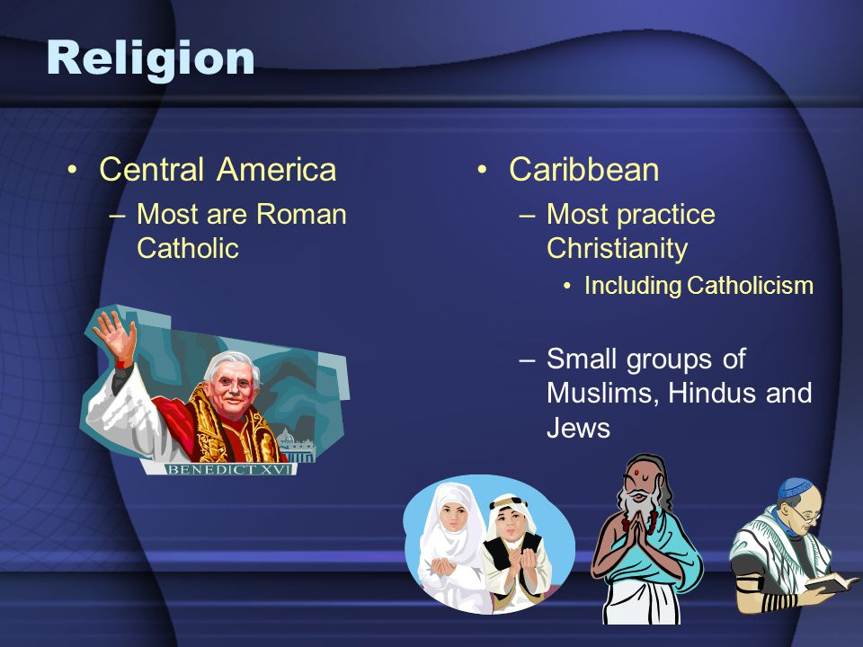 Religion Central America Caribbean Most are Roman Catholic