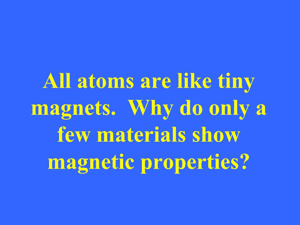 All atoms are like tiny magnets