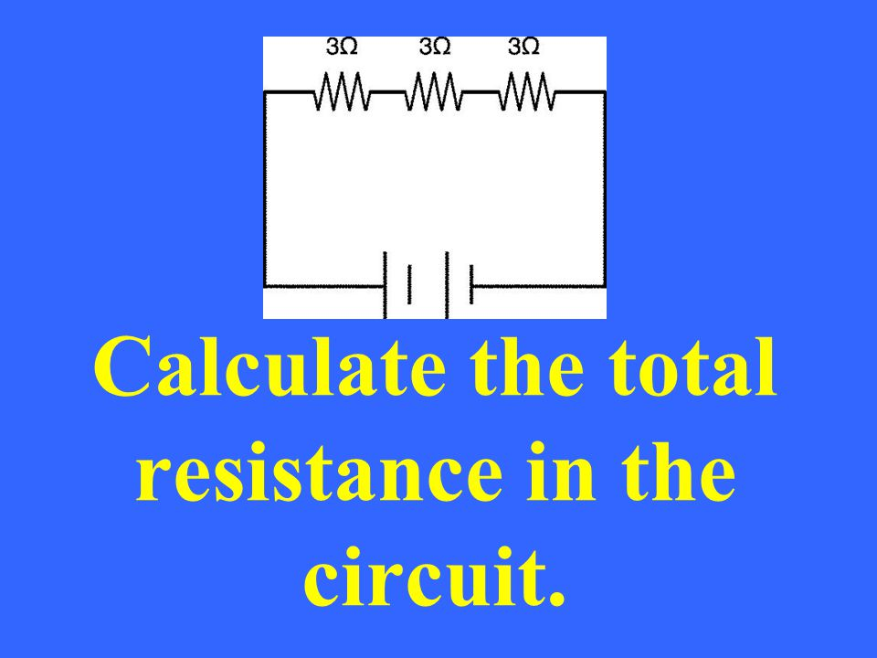 Calculate the total resistance in the circuit.