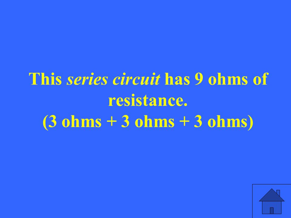 This series circuit has 9 ohms of resistance