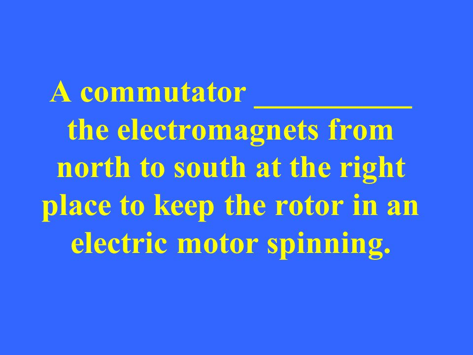 A commutator __________ the electromagnets from north to south at the right place to keep the rotor in an electric motor spinning.