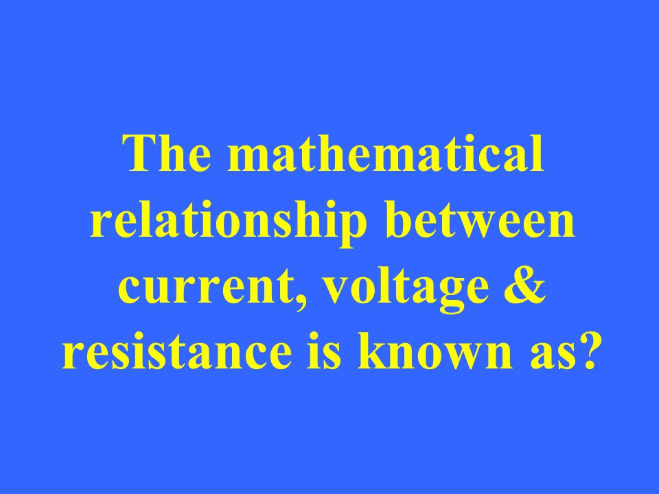 The mathematical relationship between current, voltage & resistance is known as