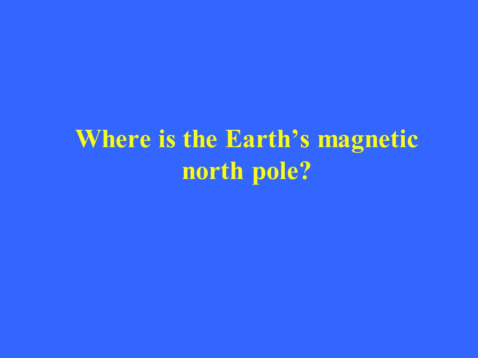 Where is the Earth's magnetic north pole