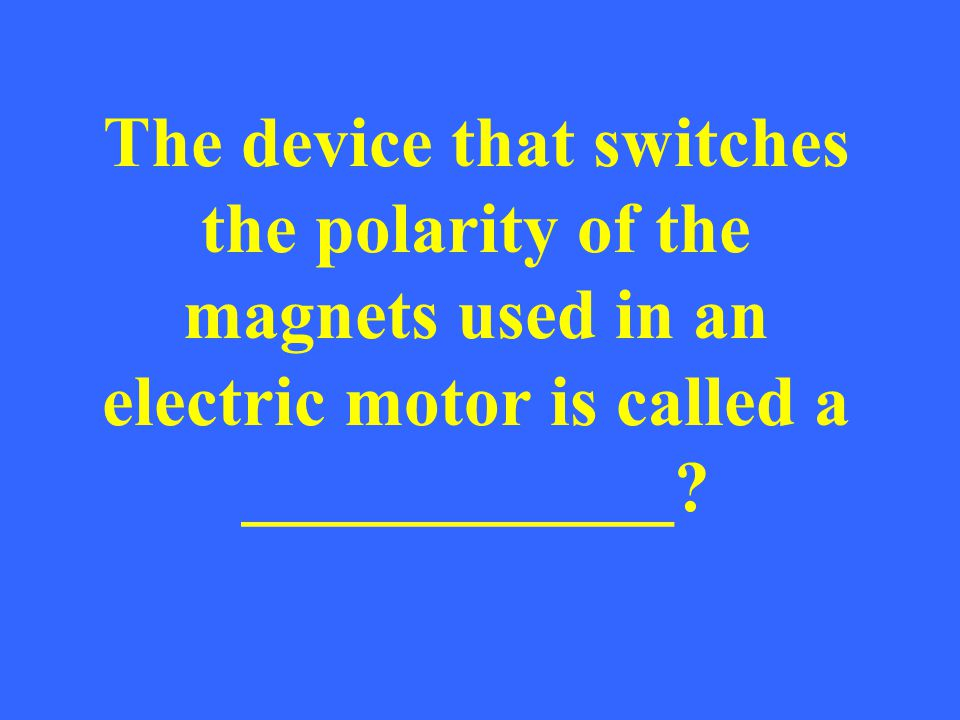 The device that switches the polarity of the magnets used in an electric motor is called a ____________