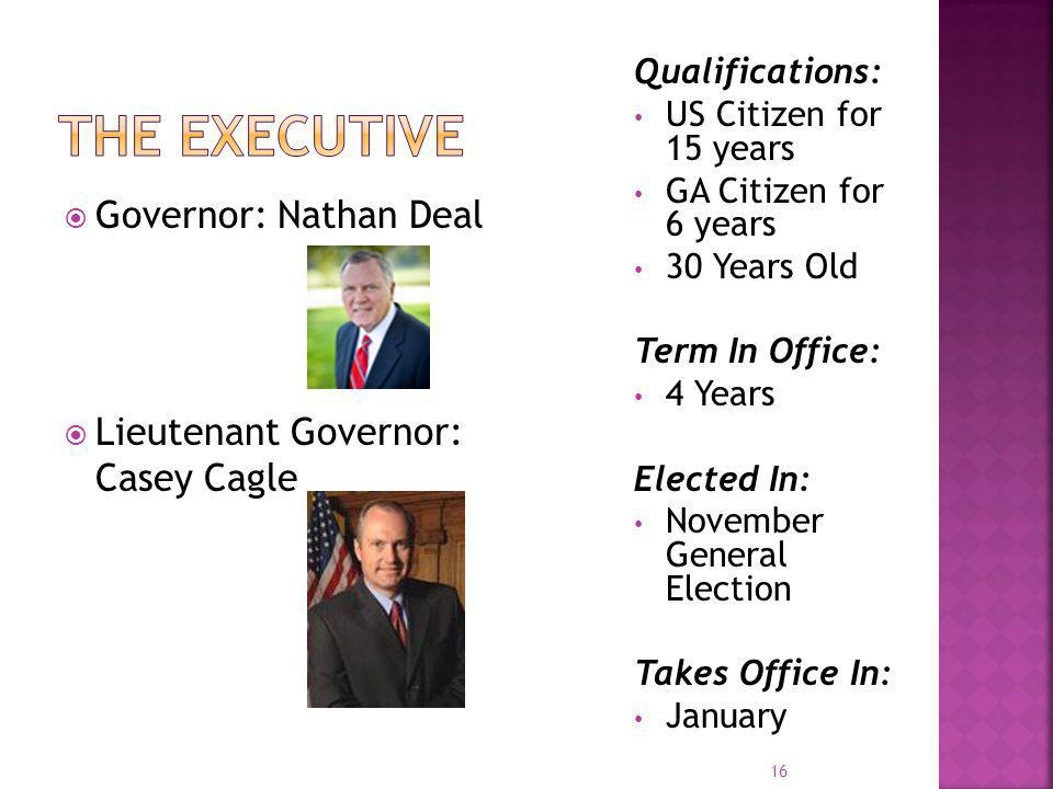 The Executive Governor: Nathan Deal Lieutenant Governor: Casey Cagle