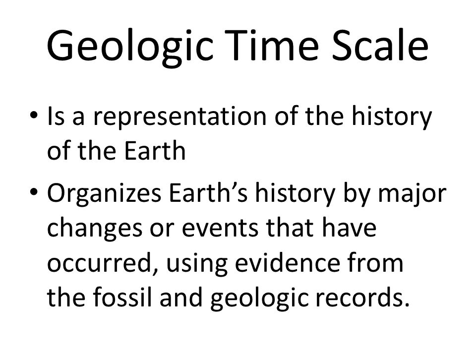 Geologic Time Scale Is a representation of the history of the Earth