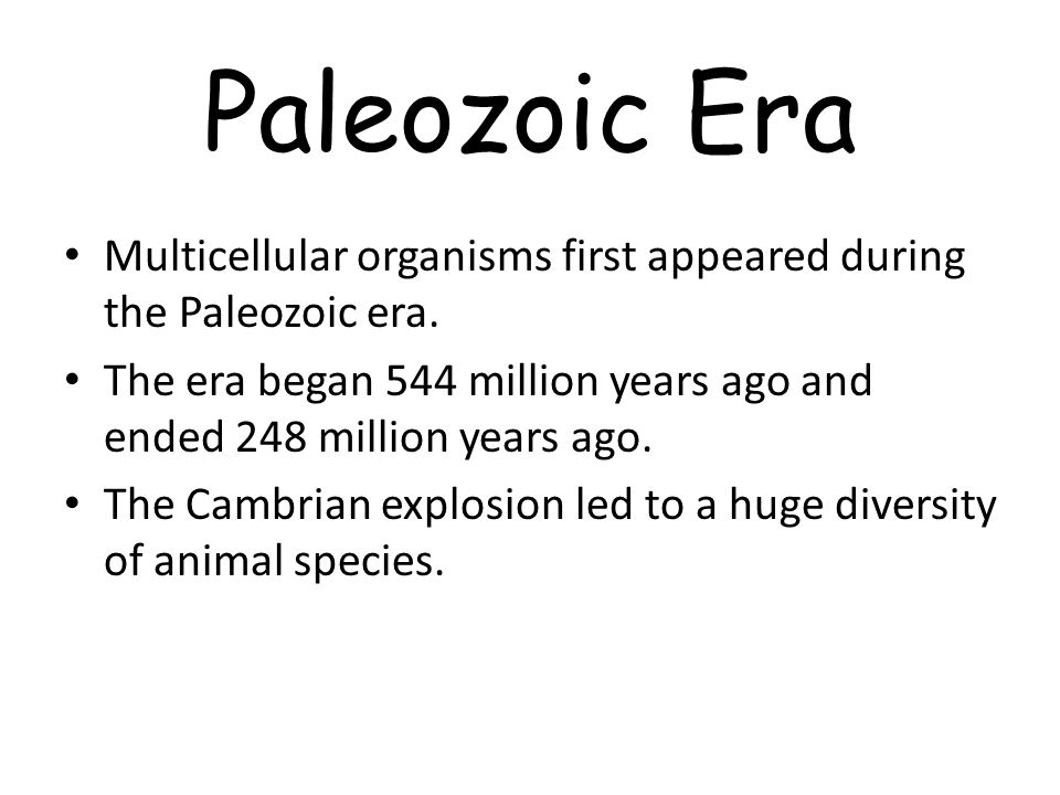 Paleozoic Era Multicellular organisms first appeared during the Paleozoic era. The era began 544 million years ago and ended 248 million years ago.