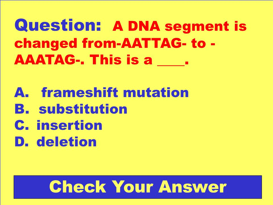 Question: A DNA segment is changed from-AATTAG- to -AAATAG-