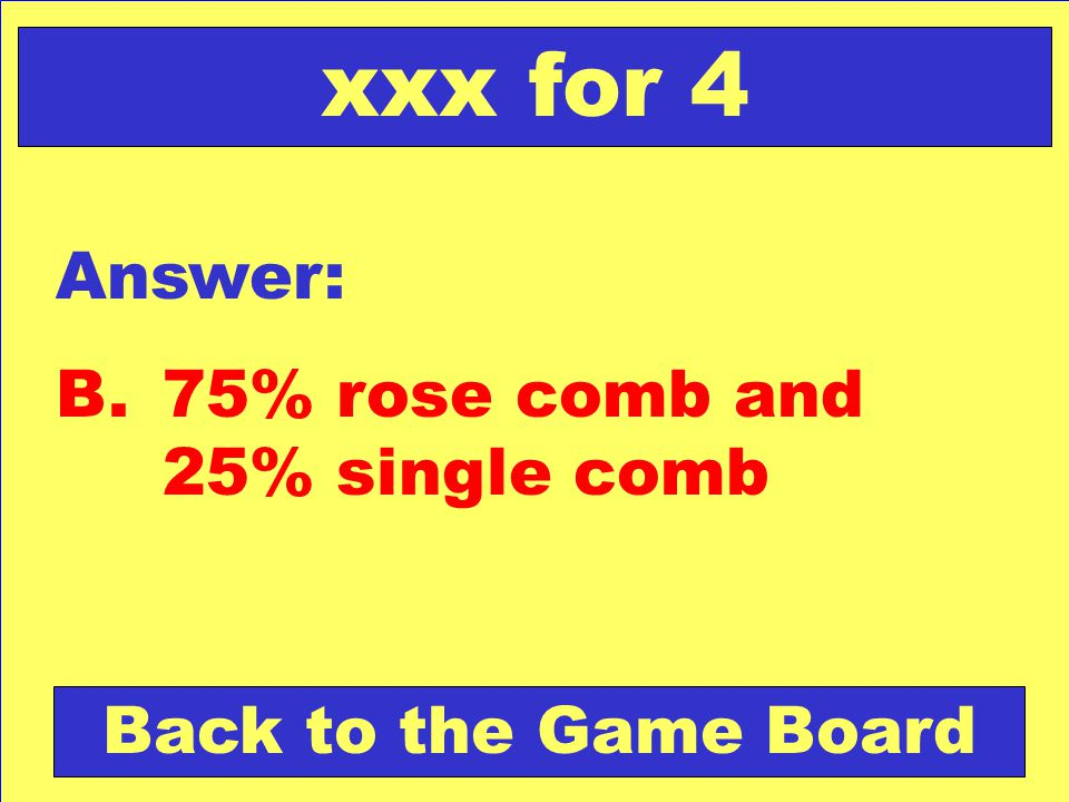 xxx for 4 Answer: B. 75% rose comb and 25% single comb
