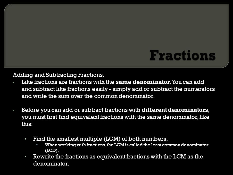 Fractions Adding and Subtracting Fractions: