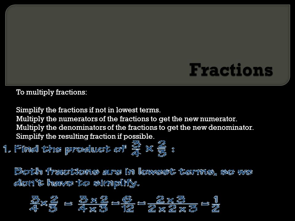 Fractions To multiply fractions: