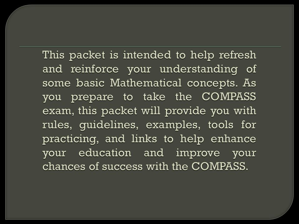 This packet is intended to help refresh and reinforce your understanding of some basic Mathematical concepts.